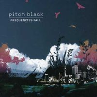 Pitch Black - Frequencies Fall
