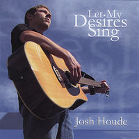 Josh Houde - Let My Desires Sing