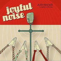 Just 4 Kicks - Joyful Noise