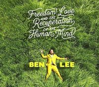 Ben Lee - Freedom Love & The Recuperation Of The Human Mind