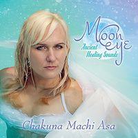 Chakuna Machi Asa - Moon Eye: Ancient Healing Sounds
