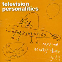 Television Personalities - Are We Nearly There Yet? [Import]