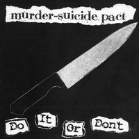 Murder-Suicide Pact - Do It Or Dont