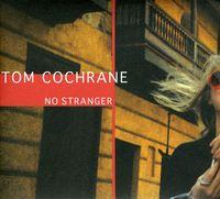 Tom Cochrane - No Stranger (Can)