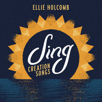 Ellie Holcomb - Sing: Creation Songs