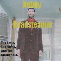 Robby Roadsteamer - Cryin the Niche & the Stronghold