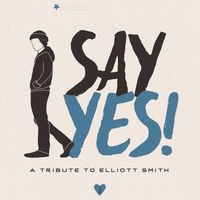 Various Artists - Say Yes!: A Tribute To Elliott Smith [Limited Edition Vinyl]