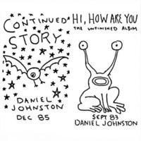 Daniel Johnston - Hi How Are You/Conti