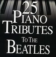 Piano Tribute Players - 25 Piano Tributes To The Beatles