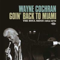 Wayne Cochran - Goin Back to Miami: Soul Sides 1965-70