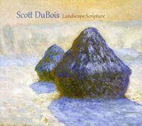 Scott Dubois - Landscape Scripture