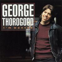George Thorogood & The Destroyers - I'm Wanted