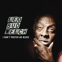 Leo Bud Welch - I Don't Prefer No Blues [Vinyl]