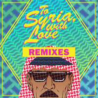 Omar Souleyman - To Syria, With Love Remixes