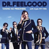 Dr. Feelgood - Taking No Prisoners (With Gypie 1977-81) [Import]
