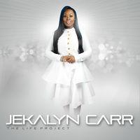 Jekalyn Carr - Life Project