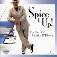 Paquito D'Rivera - Spice It Up: The Best Of Paquito D'rivera