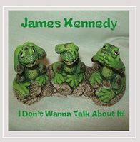 James Kennedy - I Don'T Wanna Talk About It!