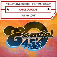 Carol Douglas - Fell In Love For The First Time Today / All My Love (Digital 45)