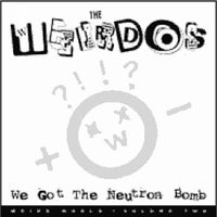 Weirdos - We Got the Neutron Bomb
