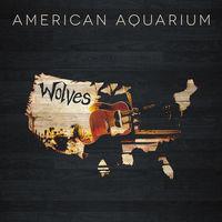 American Aquarium - Wolves