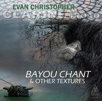 Evan Christopher - Bayou Chant [Digipak]
