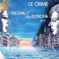 Le Orme - Felona E/And Solona 2016