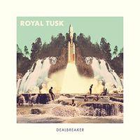 Royal Tusk - Dealbreaker (Can)