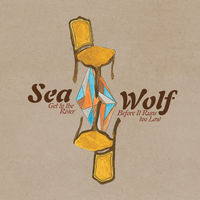 Sea Wolf - Get to the River Before It Runs Too Low