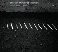 Christian Wallumrod Ensemble - Fabula Suite Lugano