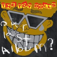Toy Dolls - Our Last Album (Uk)