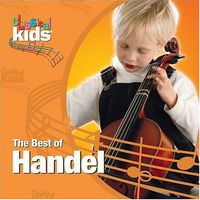 Classical Kids - Best of Classical Kids: George Frederic Handel