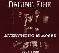 Raging Fire - Everything Is Roses (1985 -1989)