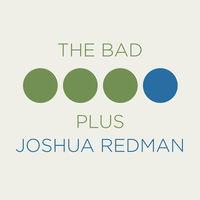 Joshua Redman & The Bad Plus - Bad Plus Joshua Redman