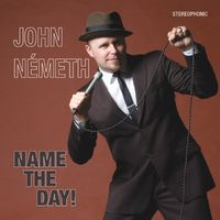 John Nemeth - Name The Day!