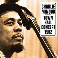 Charles Mingus - Town Hall Concert 1962