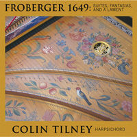 Colin Tilney - Froberger 1649: Suites Fantasias Lamente