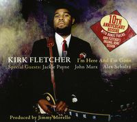 Kirk Fletcher - I'm Here and I'm Gone: Tenth Anniversary