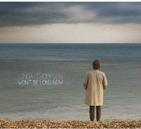 Linda Thompson - Won't Be Long Now