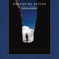 Steve Roach - Dreamtime Return (30th Anniversary High Definition