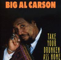 Big Al Carson - Take Your Drunken Ass Home
