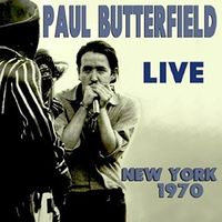 Paul Butterfield - Live New York 1970 (Uk)