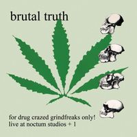 Brutal Truth - For Drug Crazed Grindfreaks Only