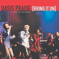 Oasis Praise - Bring It On