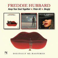 Freddie Hubbard - Keep Your Soul Together/Polar Ac/Skagly