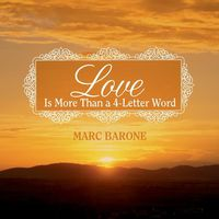 Marc Barone - Love Is More Than A 4-Letter Word