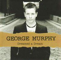 George Murphy - Dreamed A Dream