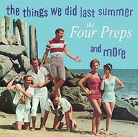 Four Preps - Things We Did Last Summer & More