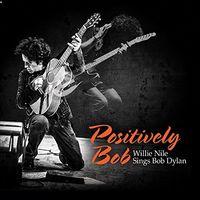 Willie Nile - Positively Bob: Willie Nile Sings Bob Dylan