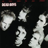 Dead Boys - We Have Come For Your Children